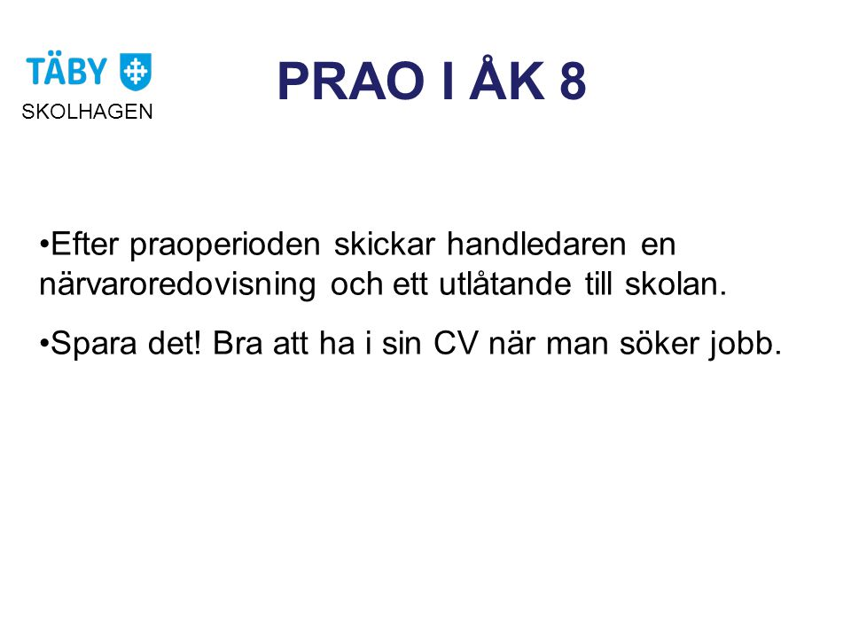 PRAO I ÅK 8 SKOLHAGEN. Efter praoperioden skickar handledaren en närvaroredovisning och ett utlåtande till skolan.