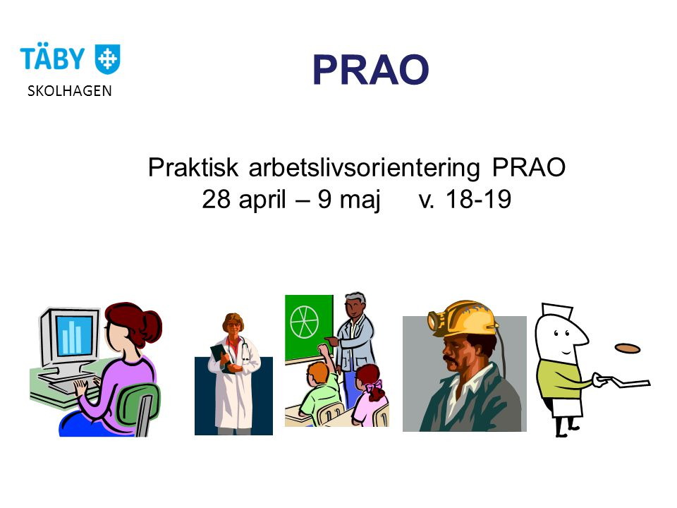 Praktisk arbetslivsorientering PRAO 28 april – 9 maj v. 18-19