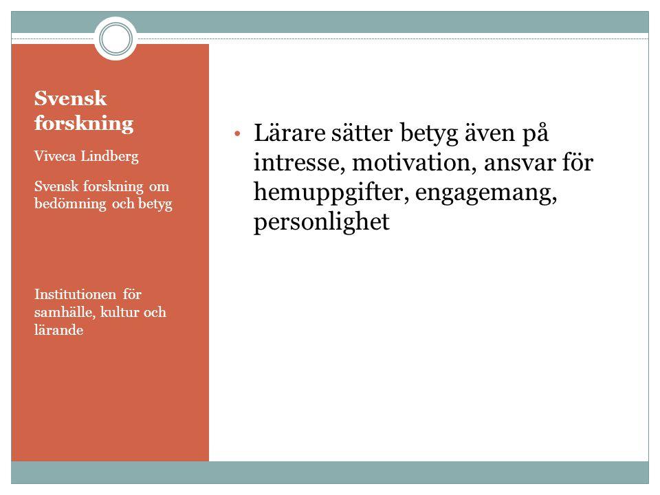 Svensk forskning Lärare sätter betyg även på intresse, motivation, ansvar för hemuppgifter, engagemang, personlighet.