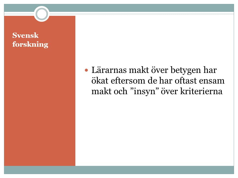 Svensk forskning Lärarnas makt över betygen har ökat eftersom de har oftast ensam makt och insyn över kriterierna.