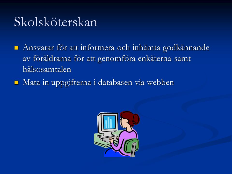 Skolsköterskan Ansvarar för att informera och inhämta godkännande av föräldrarna för att genomföra enkäterna samt hälsosamtalen.