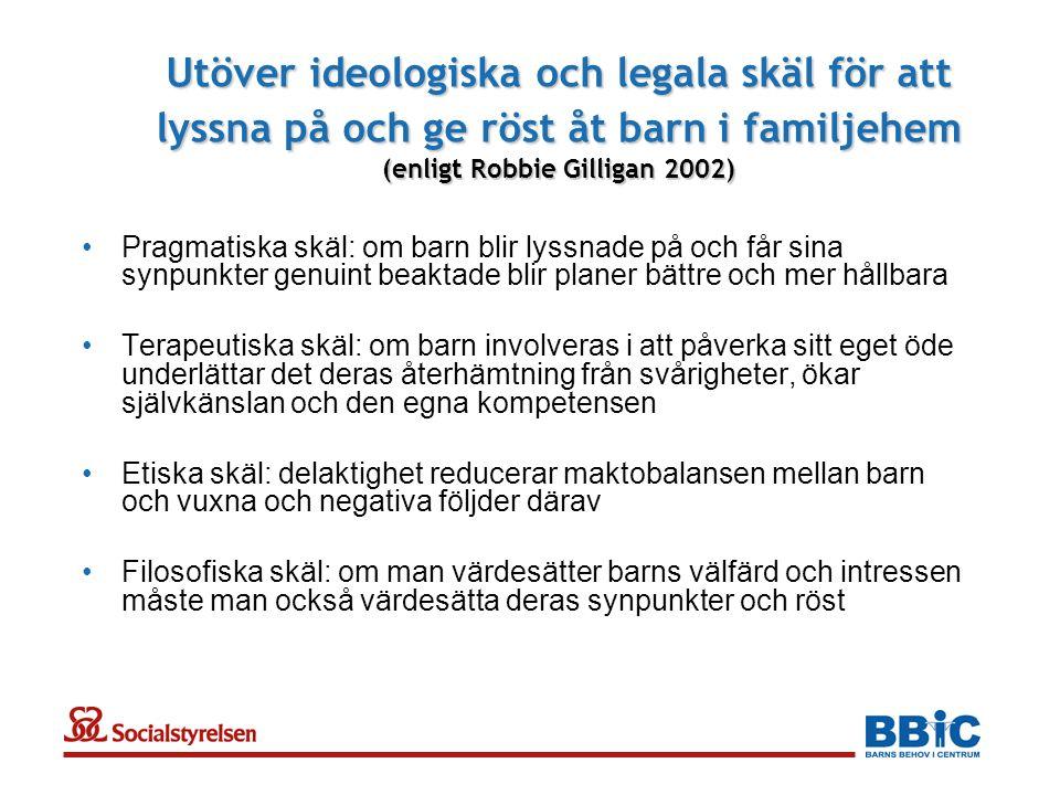 Utöver ideologiska och legala skäl för att lyssna på och ge röst åt barn i familjehem (enligt Robbie Gilligan 2002)