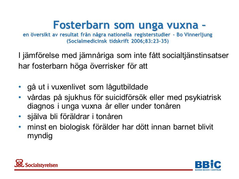 Fosterbarn som unga vuxna – en översikt av resultat från några nationella registerstudier - Bo Vinnerljung (Socialmedicinsk tidskrift 2006;83:23-35)