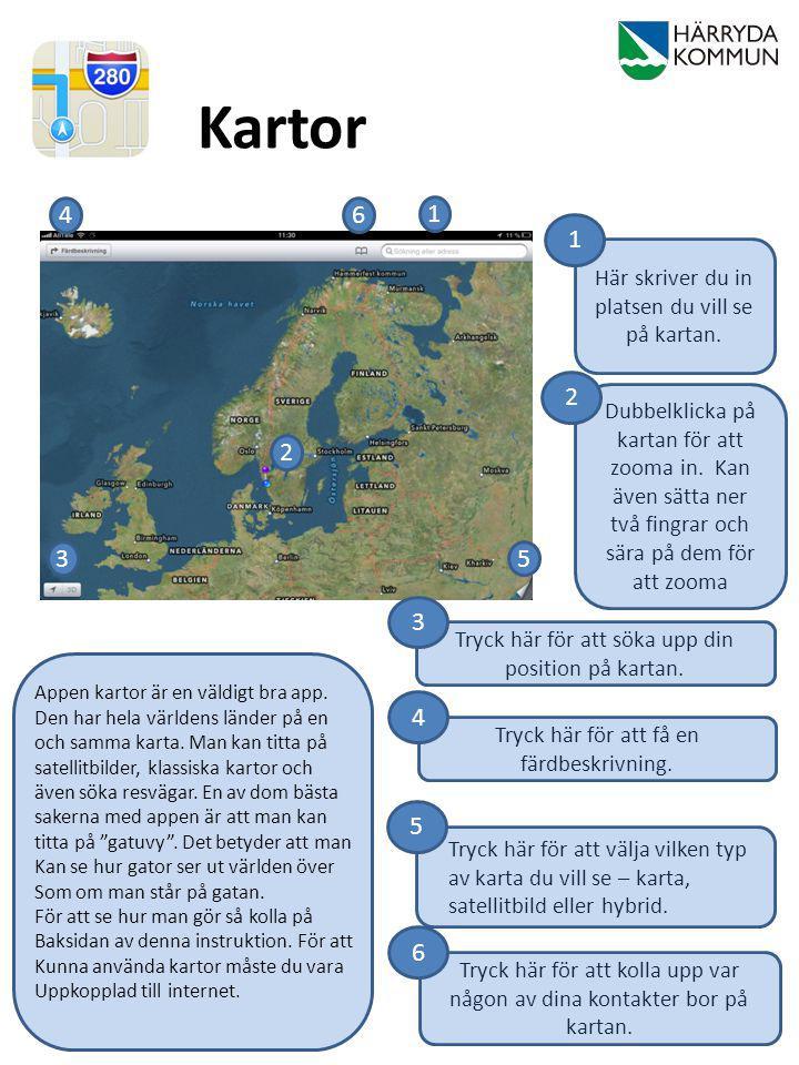 Kartor 4. 6. 1. 1. Här skriver du in platsen du vill se på kartan. 2.