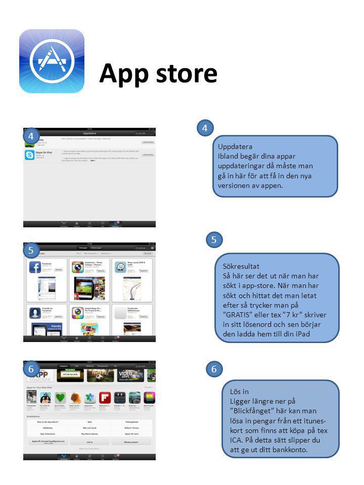App store 4. 4. Uppdatera. Ibland begär dina appar uppdateringar då måste man gå in här för att få in den nya versionen av appen.