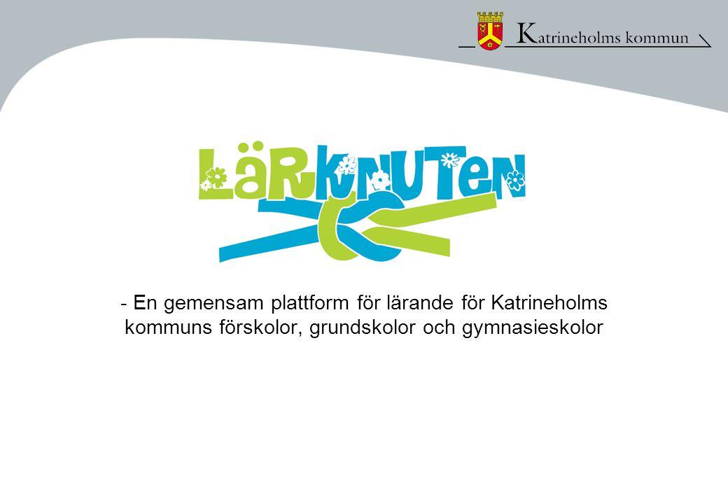 - En gemensam plattform för lärande för Katrineholms kommuns förskolor, grundskolor och gymnasieskolor