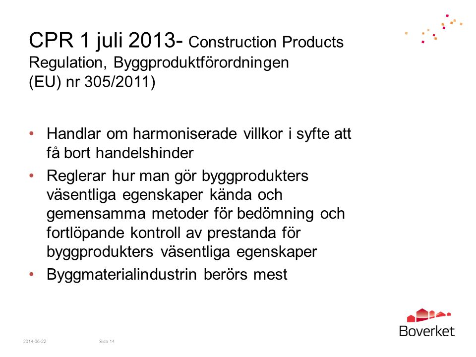 CPR 1 juli 2013- Construction Products Regulation, Byggproduktförordningen (EU) nr 305/2011)
