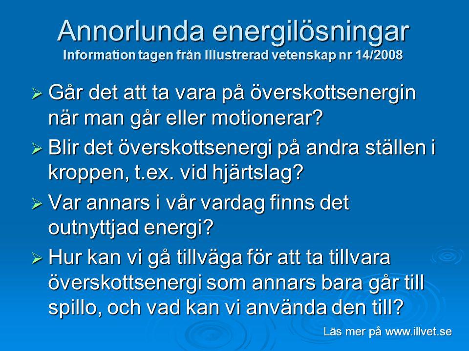 Annorlunda energilösningar Information tagen från Illustrerad vetenskap nr 14/2008