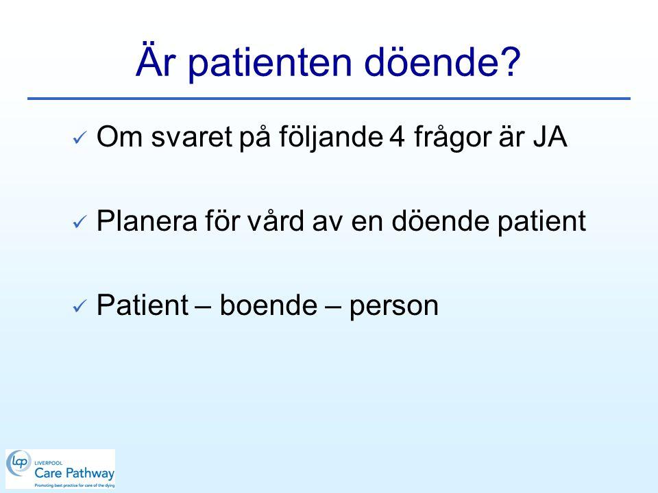 Är patienten döende Om svaret på följande 4 frågor är JA