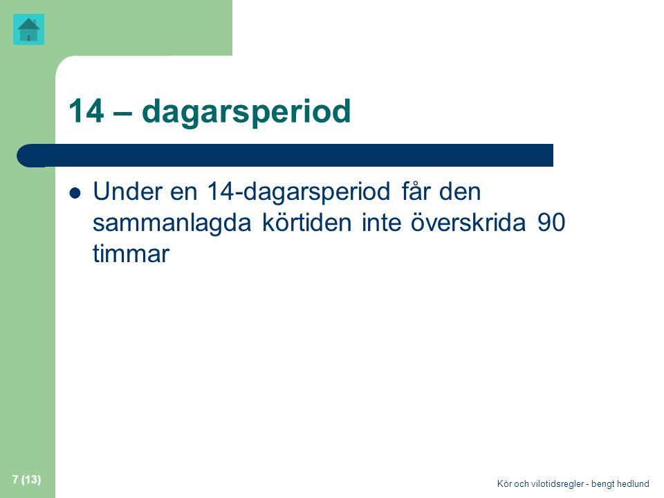 14 – dagarsperiod Under en 14-dagarsperiod får den sammanlagda körtiden inte överskrida 90 timmar.