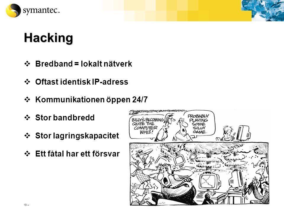 Hacking Bredband = lokalt nätverk Oftast identisk IP-adress