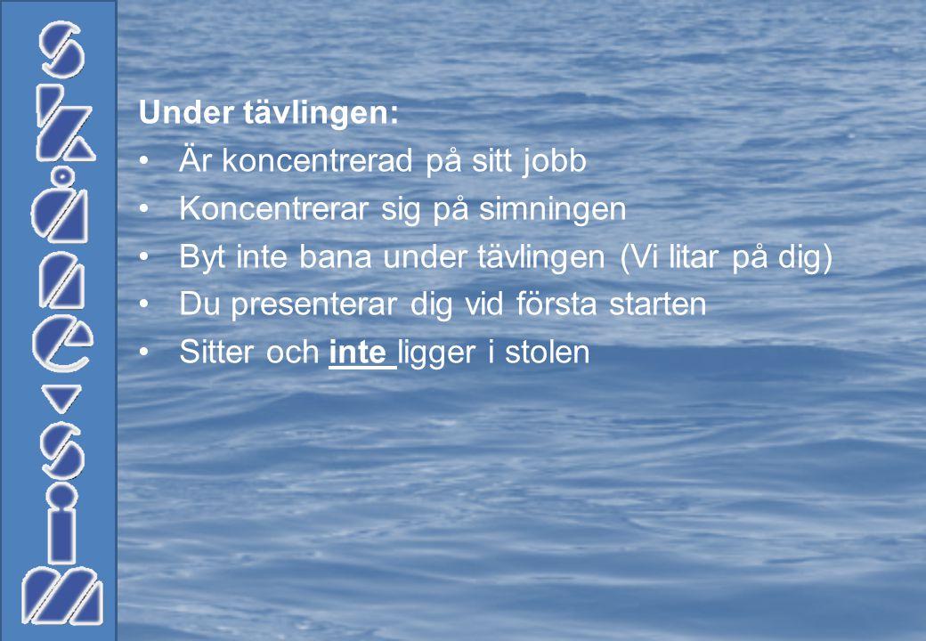 Under tävlingen: Är koncentrerad på sitt jobb. Koncentrerar sig på simningen. Byt inte bana under tävlingen (Vi litar på dig)