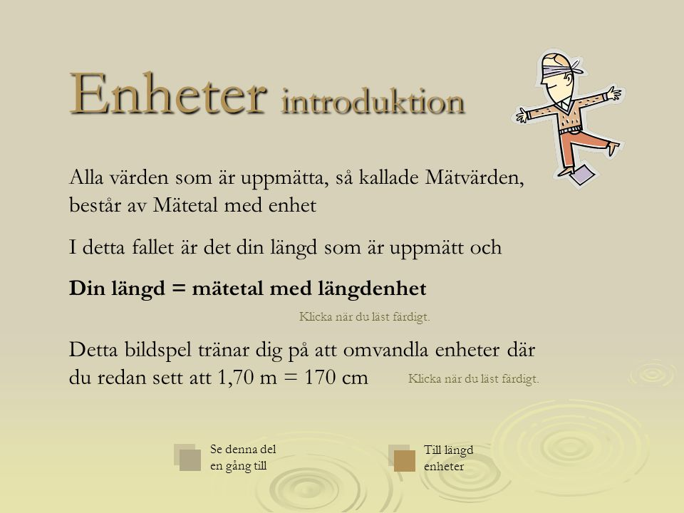 Enheter introduktion Alla värden som är uppmätta, så kallade Mätvärden, består av Mätetal med enhet.