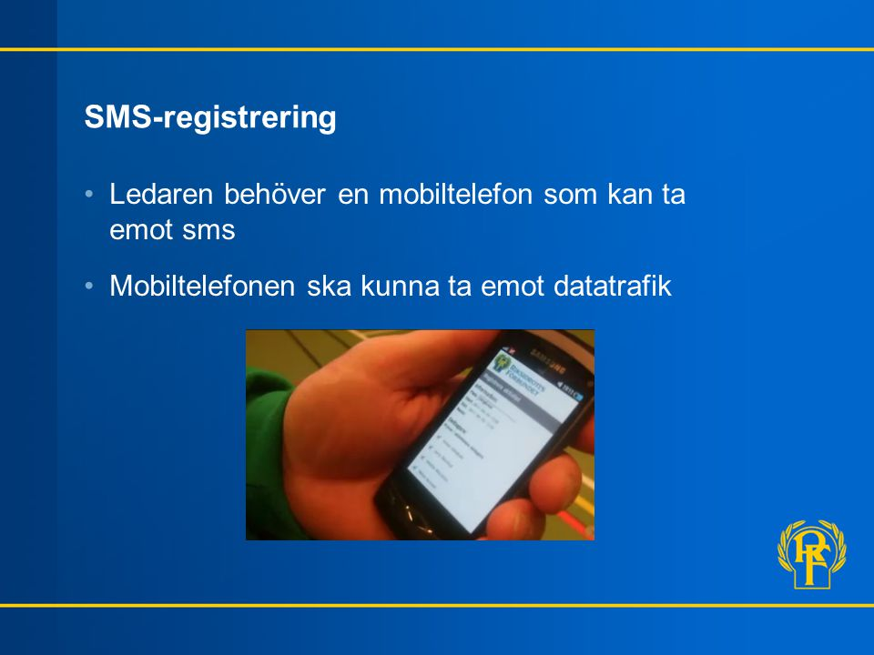SMS-registrering Ledaren behöver en mobiltelefon som kan ta emot sms
