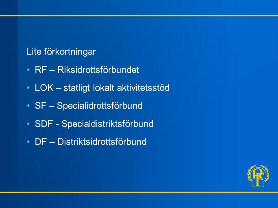 Lite förkortningar RF – Riksidrottsförbundet. LOK – statligt lokalt aktivitetsstöd. SF – Specialidrottsförbund.