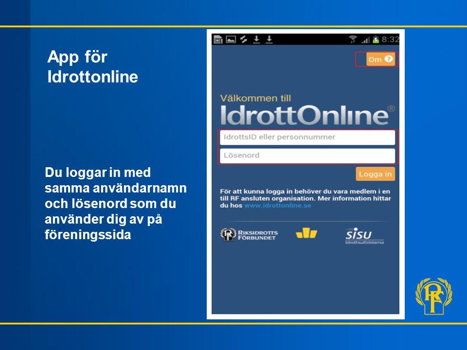 App för Idrottonline Du loggar in med samma användarnamn och lösenord som du använder dig av på föreningssida.