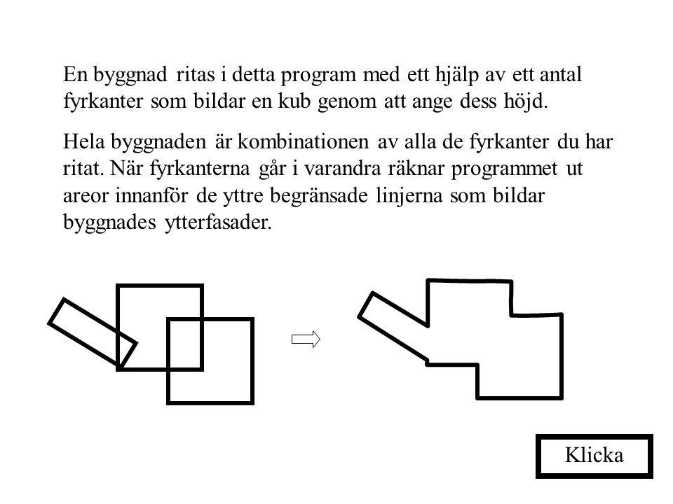En byggnad ritas i detta program med ett hjälp av ett antal fyrkanter som bildar en kub genom att ange dess höjd.