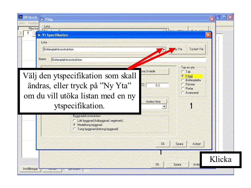 Välj den ytspecifikation som skall ändras, eller tryck på Ny Yta om du vill utöka listan med en ny ytspecifikation.
