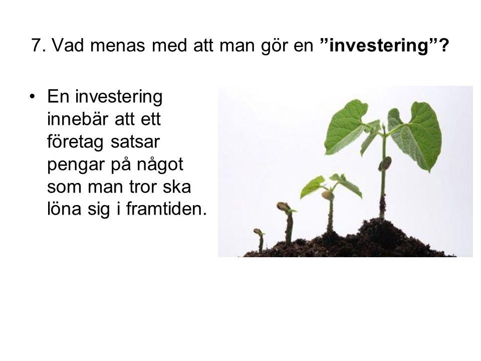 7. Vad menas med att man gör en investering