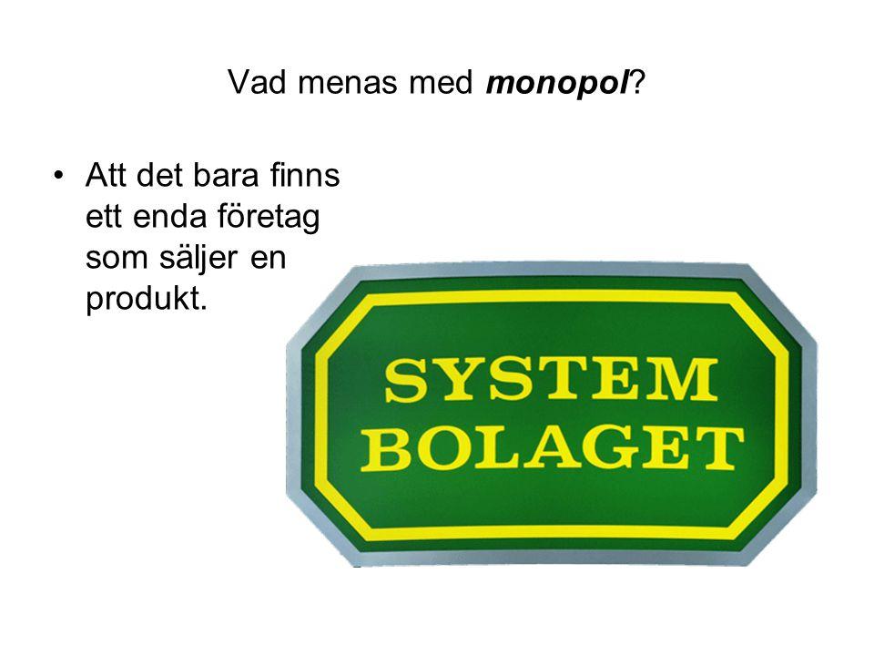Vad menas med monopol Att det bara finns ett enda företag som säljer en produkt.