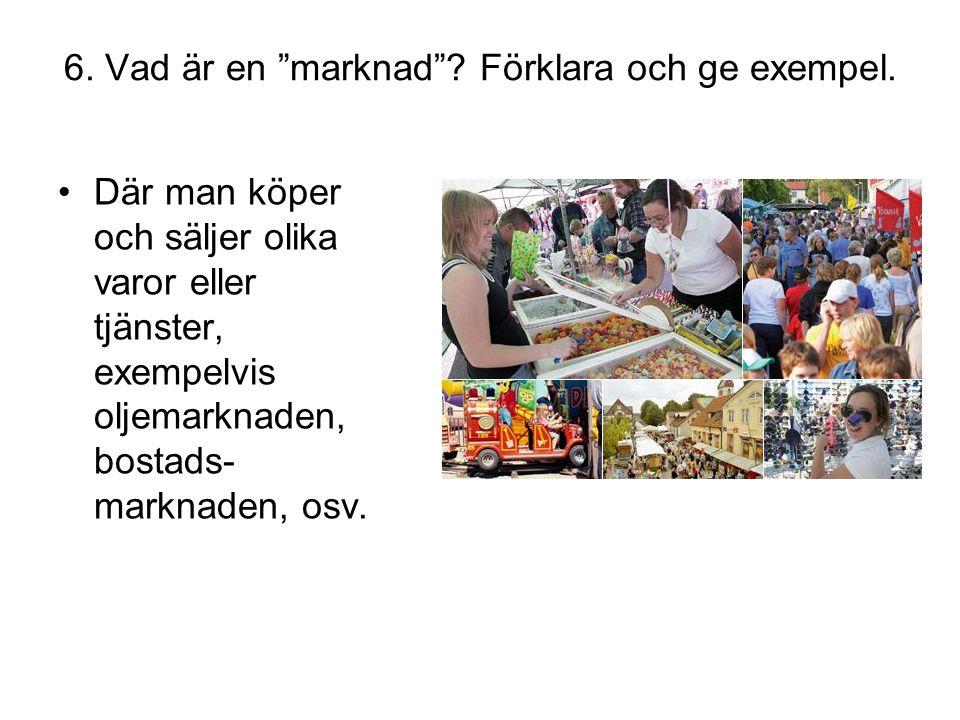 6. Vad är en marknad Förklara och ge exempel.