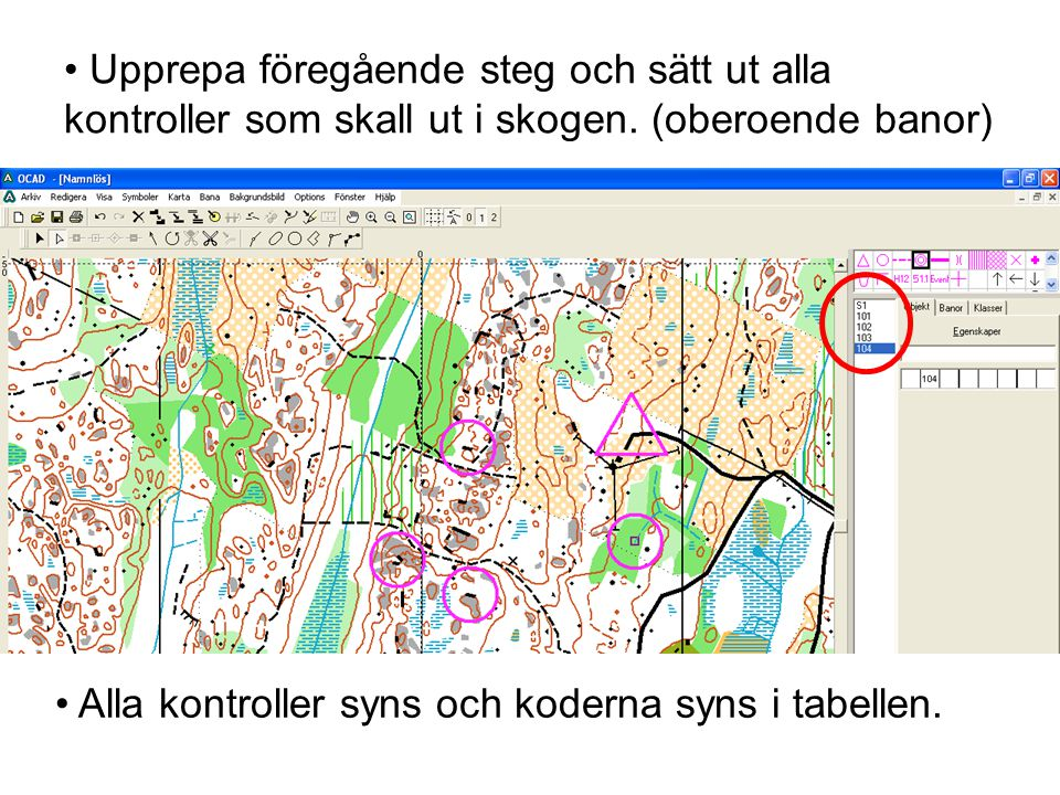 Upprepa föregående steg och sätt ut alla kontroller som skall ut i skogen. (oberoende banor)