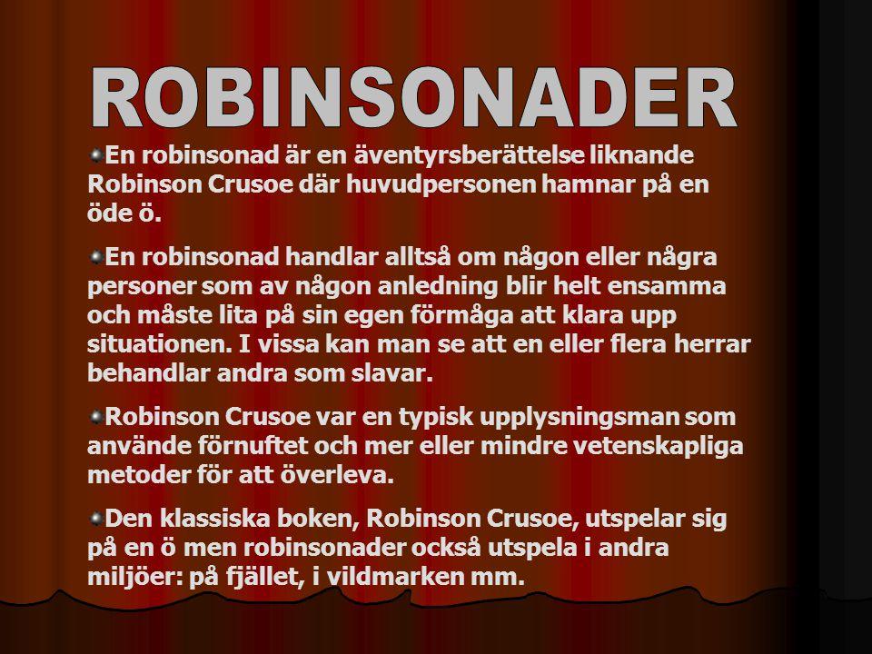 ROBINSONADER En robinsonad är en äventyrsberättelse liknande Robinson Crusoe där huvudpersonen hamnar på en öde ö.