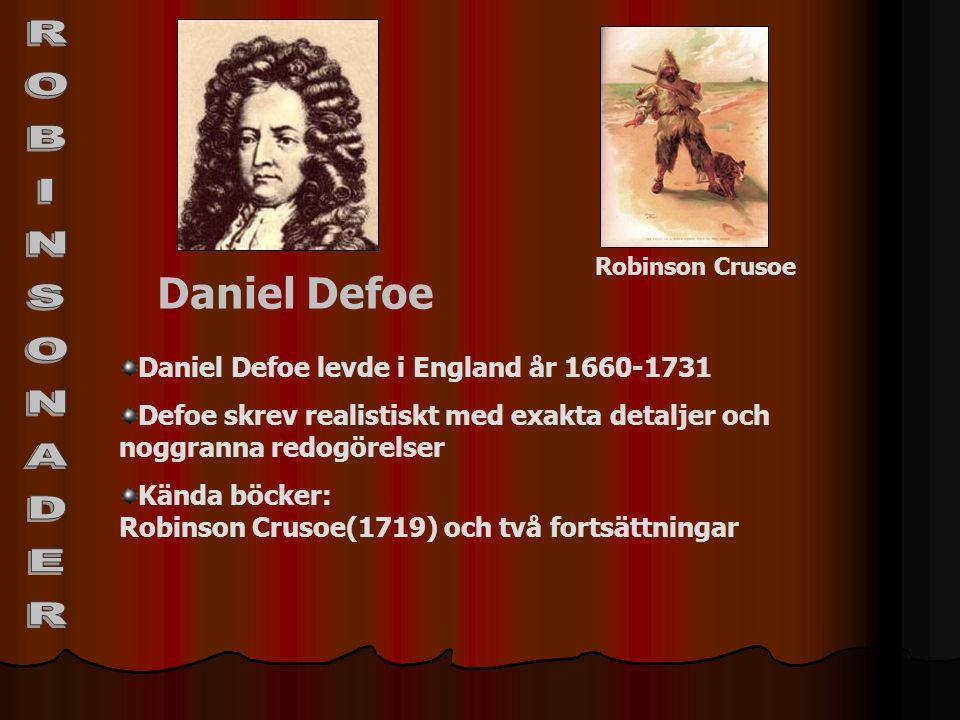 ROBINSONADER Daniel Defoe Daniel Defoe levde i England år 1660-1731