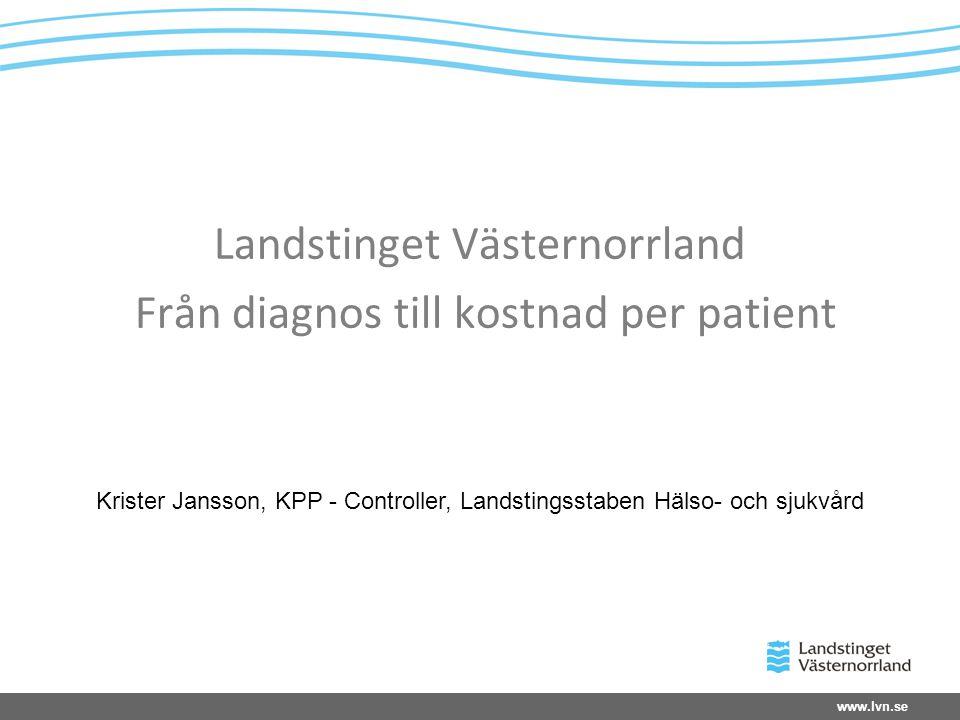 Landstinget Västernorrland Från diagnos till kostnad per patient
