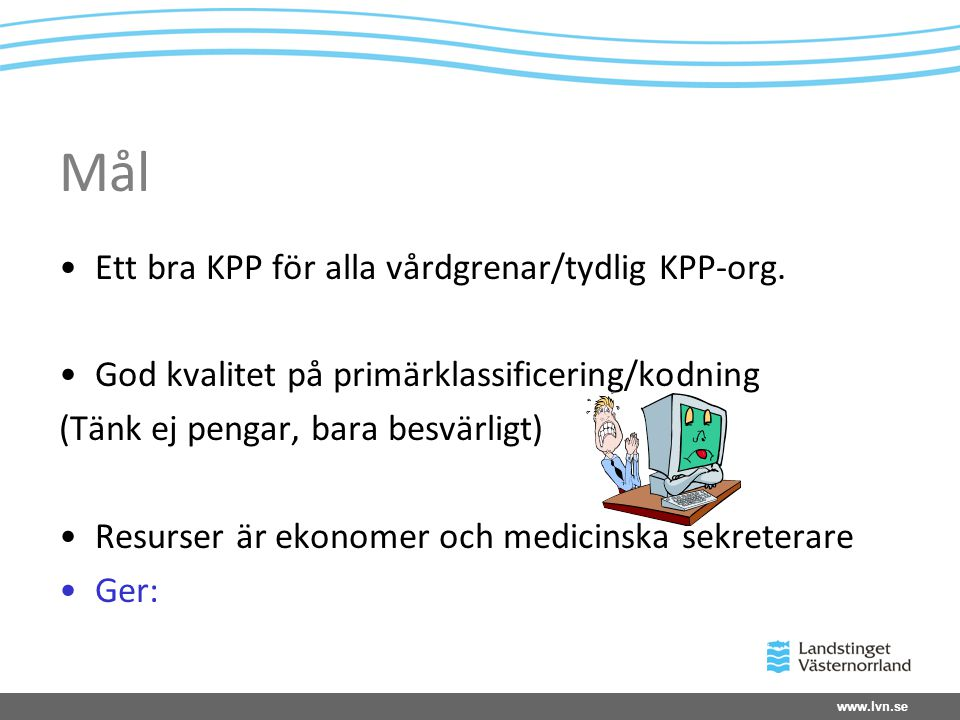 Mål Ett bra KPP för alla vårdgrenar/tydlig KPP-org.