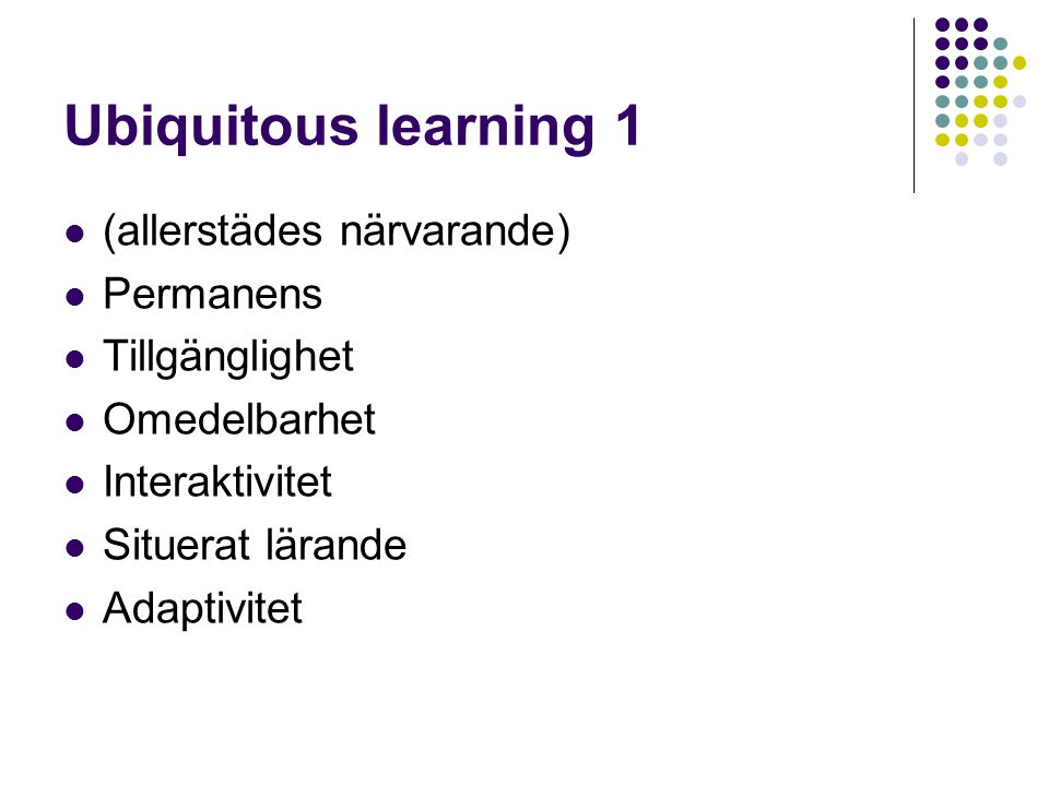 Ubiquitous learning 1 (allerstädes närvarande) Permanens