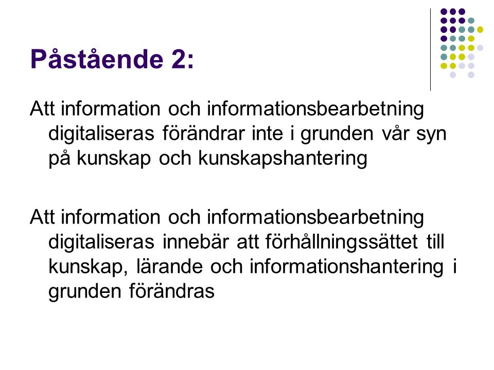 Påstående 2: Att information och informationsbearbetning digitaliseras förändrar inte i grunden vår syn på kunskap och kunskapshantering.