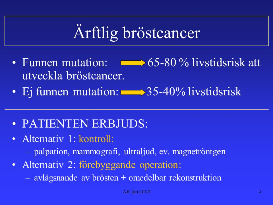 Ärftlig bröstcancer Funnen mutation: 65-80 % livstidsrisk att utveckla bröstcancer. Ej funnen mutation: 35-40% livstidsrisk.