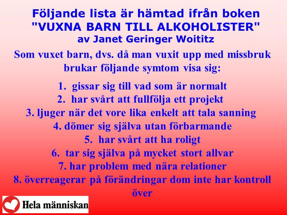 Följande lista är hämtad ifrån boken VUXNA BARN TILL ALKOHOLISTER