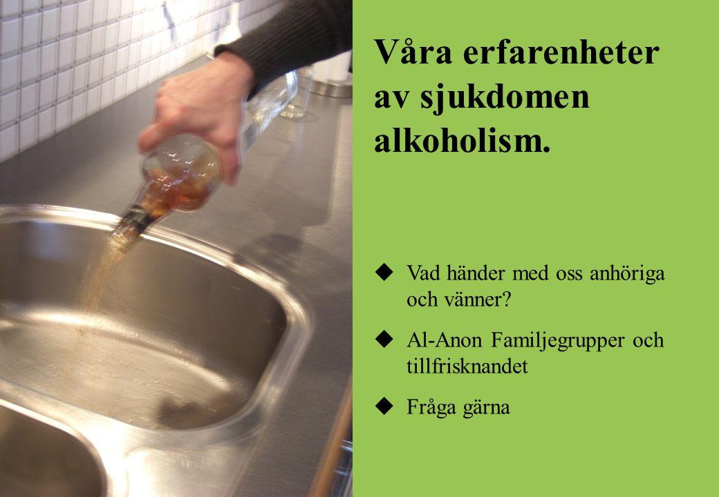 Våra erfarenheter av sjukdomen alkoholism.