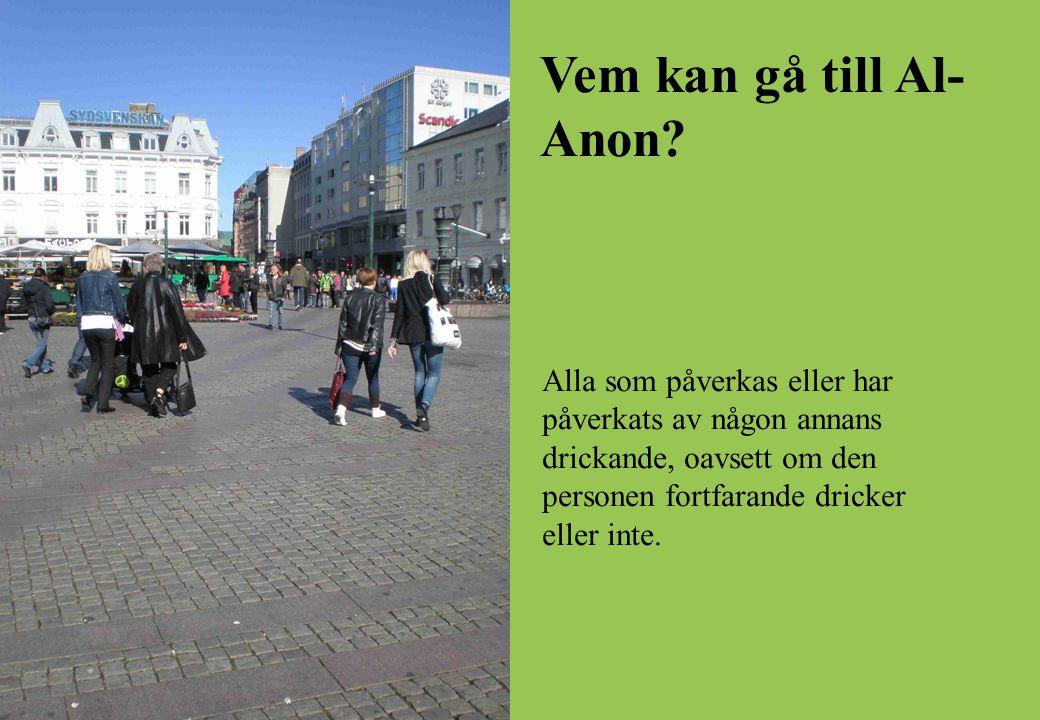 Vem kan gå till Al- Anon Alla som påverkas eller har påverkats av någon annans drickande, oavsett om den personen fortfarande dricker eller inte.