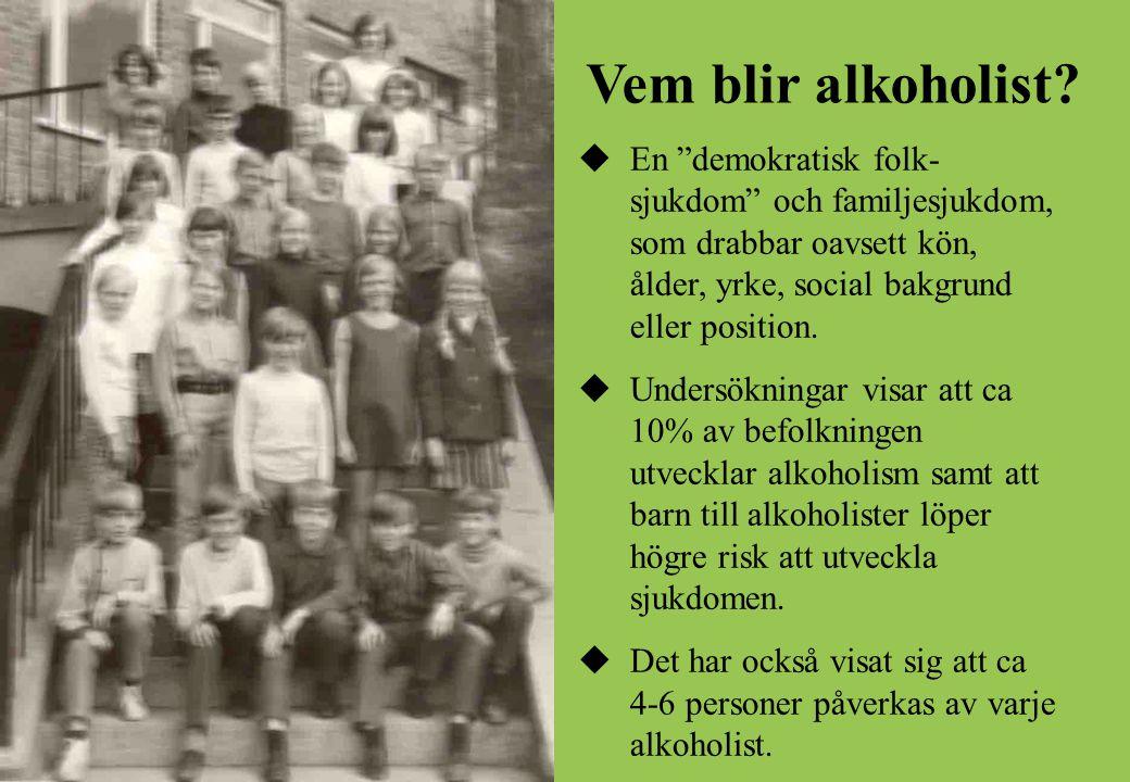 Vem blir alkoholist  En demokratisk folk- sjukdom och familjesjukdom, som drabbar oavsett kön, ålder, yrke, social bakgrund eller position.