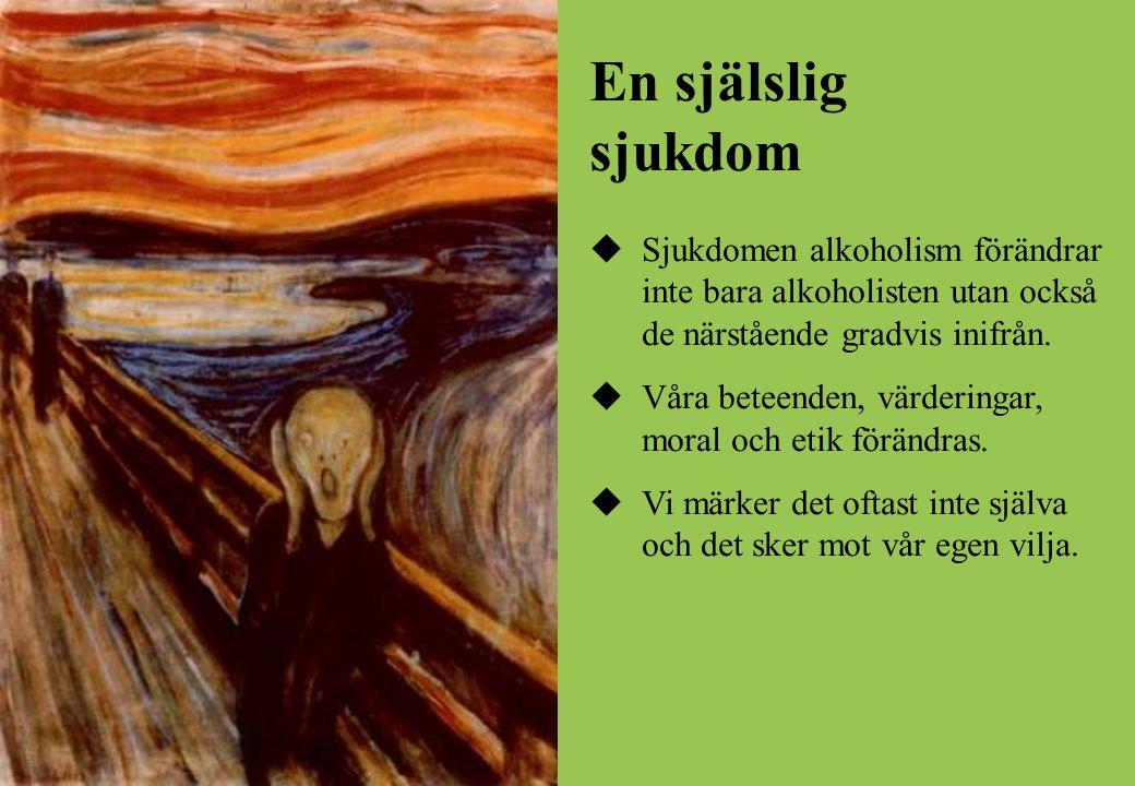 En själslig sjukdom  Sjukdomen alkoholism förändrar inte bara alkoholisten utan också de närstående gradvis inifrån.