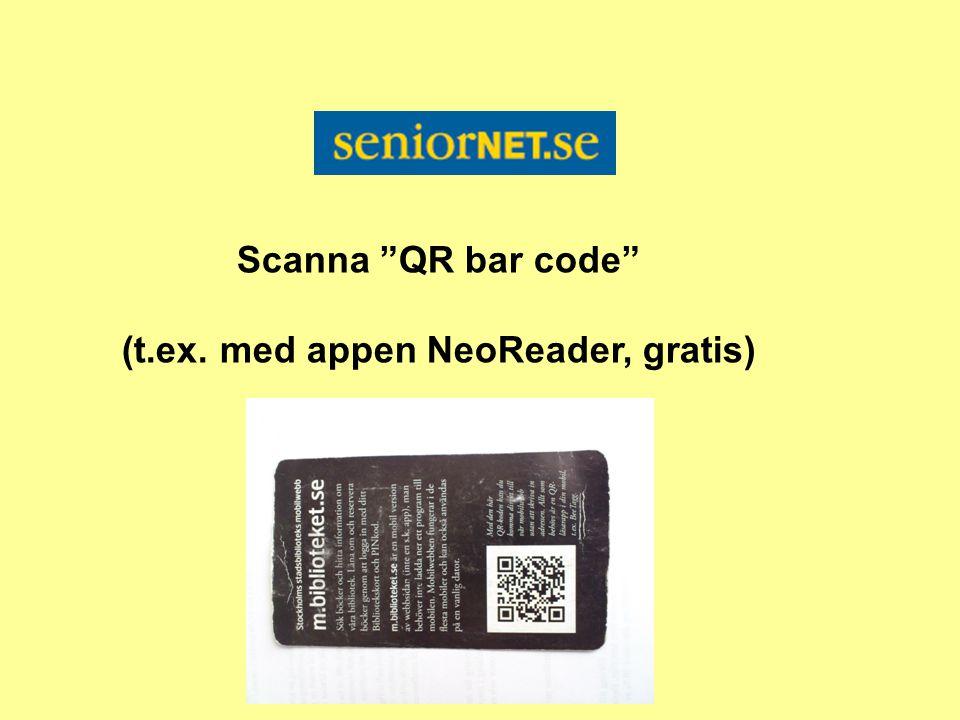 Scanna QR bar code (t.ex. med appen NeoReader, gratis)