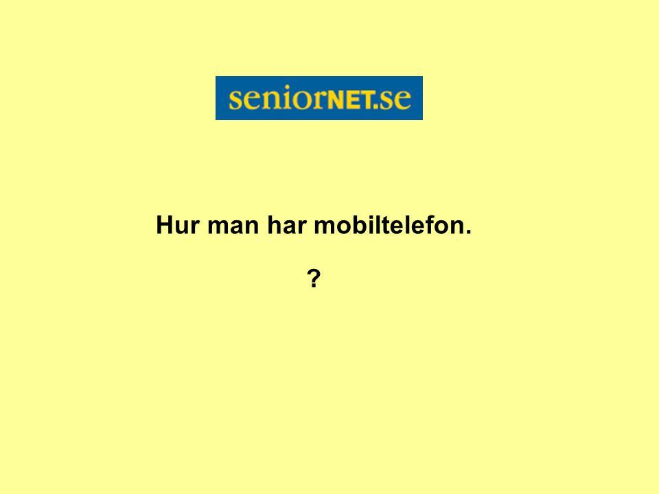 Hur man har mobiltelefon.