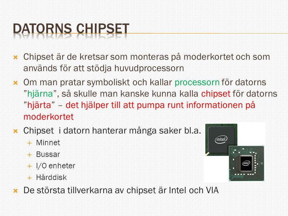 Datorns chipset Chipset är de kretsar som monteras på moderkortet och som används för att stödja huvudprocessorn.