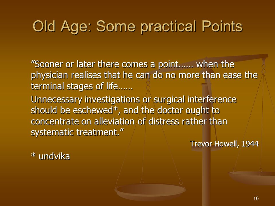 Old Age: Some practical Points