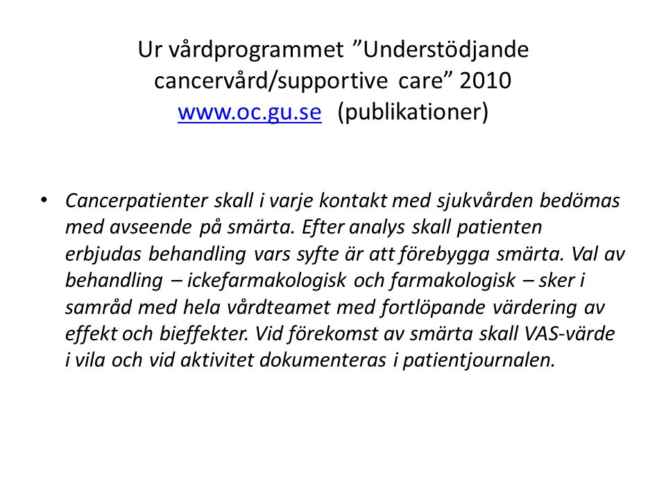 Ur vårdprogrammet Understödjande cancervård/supportive care 2010 www