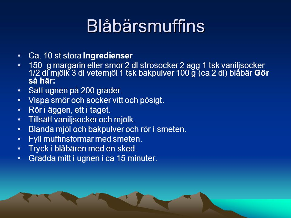 Blåbärsmuffins Ca. 10 st stora Ingredienser