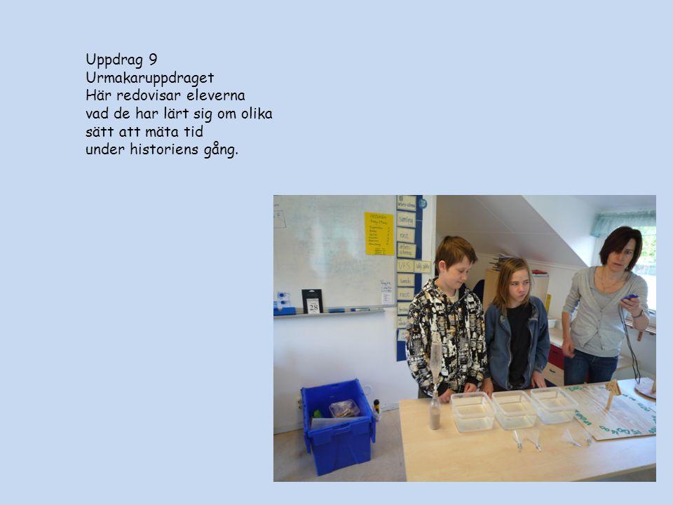 Uppdrag 9 Urmakaruppdraget. Här redovisar eleverna. vad de har lärt sig om olika sätt att mäta tid.