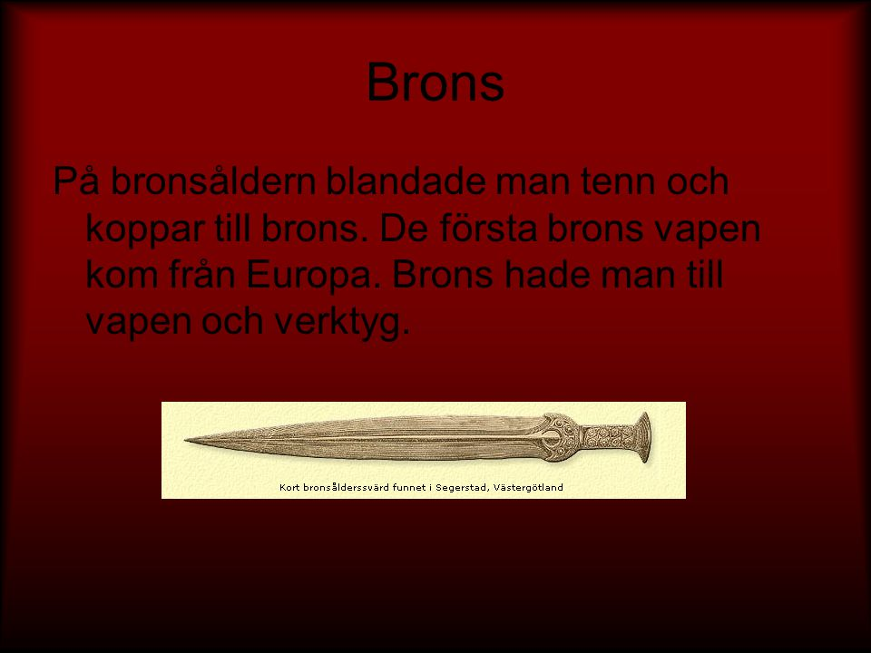 Brons På bronsåldern blandade man tenn och koppar till brons.