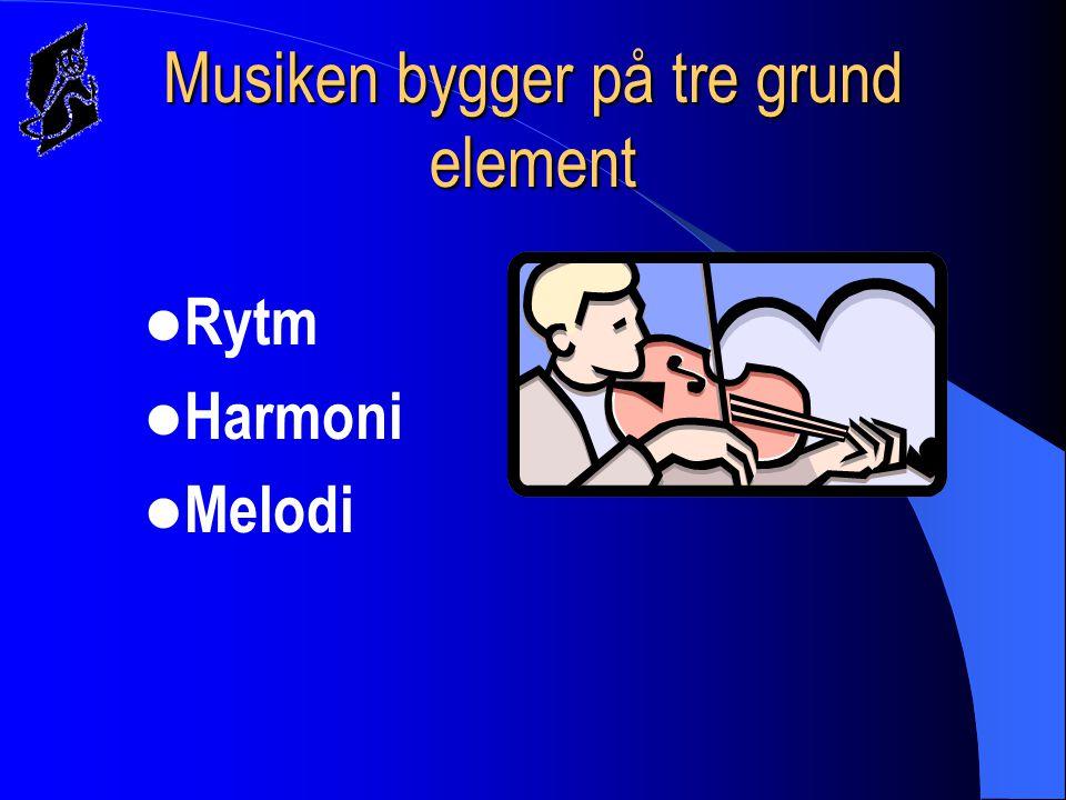 Musiken bygger på tre grund element