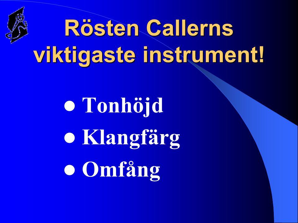 Rösten Callerns viktigaste instrument!