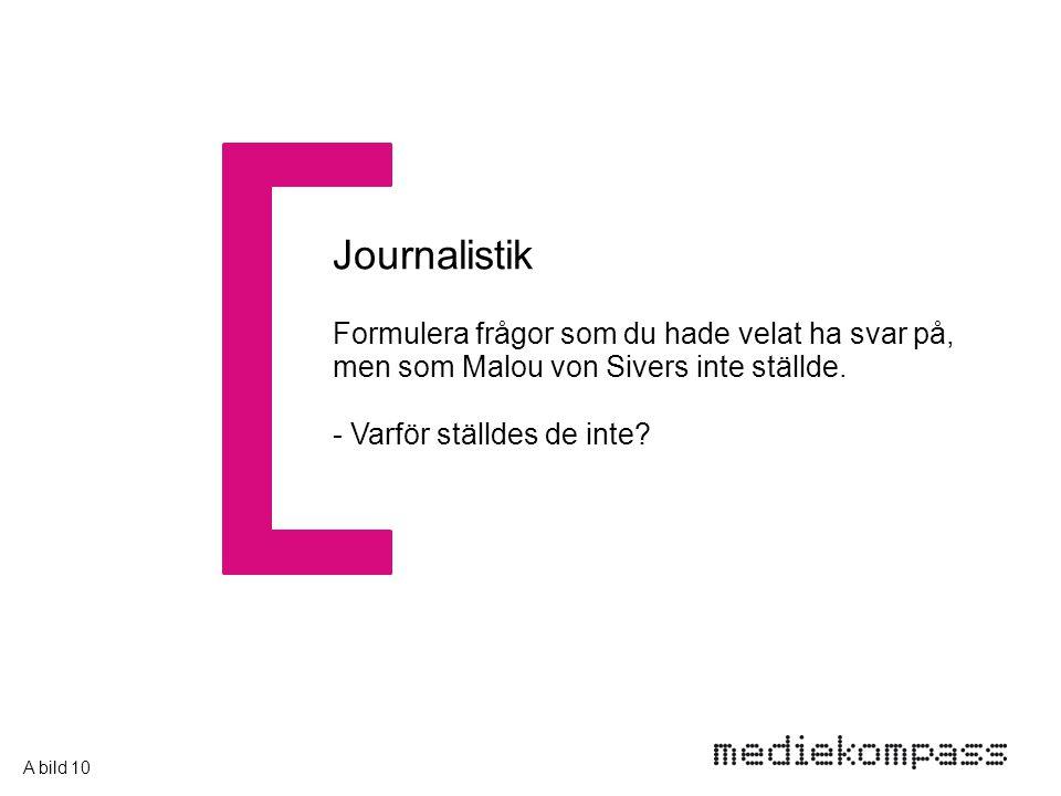 Journalistik Formulera frågor som du hade velat ha svar på, men som Malou von Sivers inte ställde.