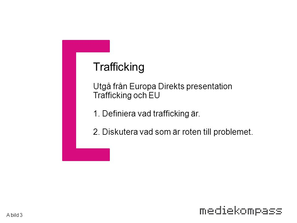 Trafficking Utgå från Europa Direkts presentation Trafficking och EU